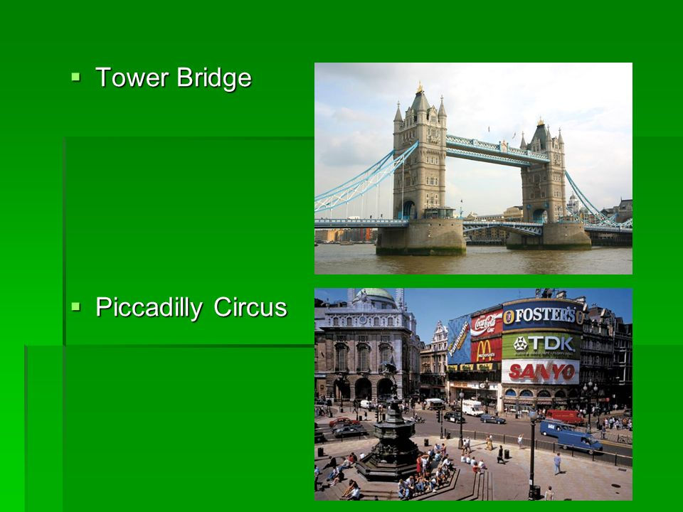 Tower Bridge Piccadilly Circus