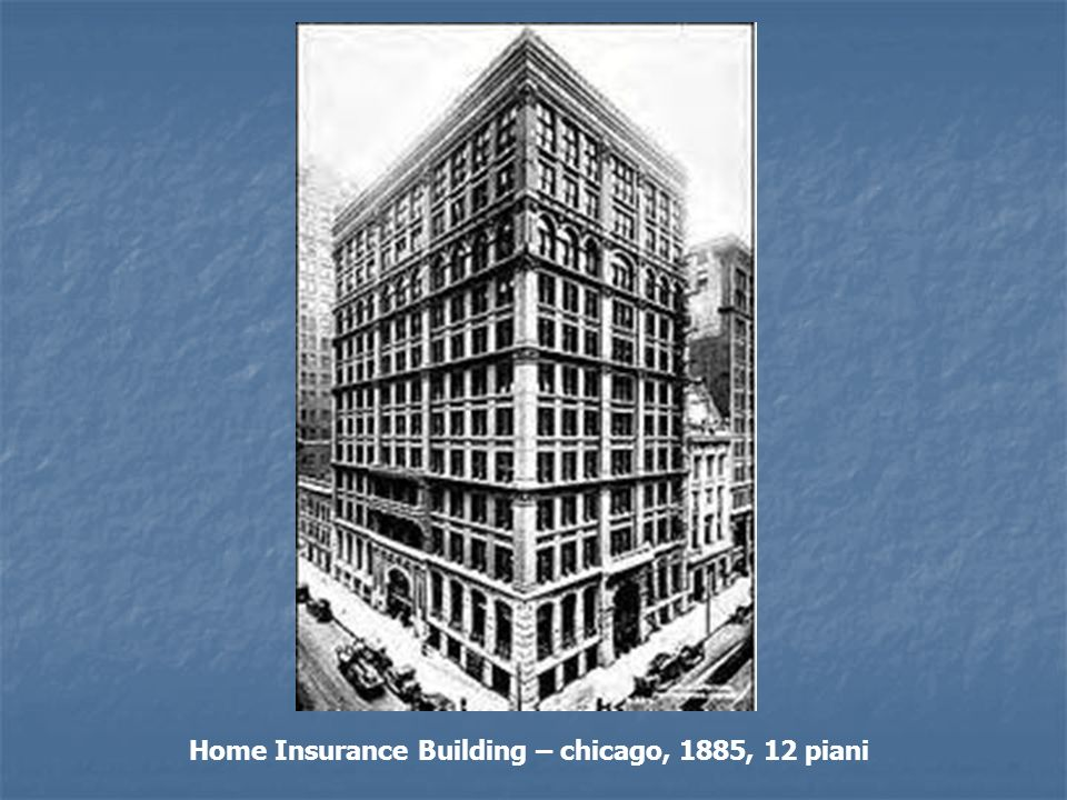 Home Insurance Building – chicago, 1885, 12 piani