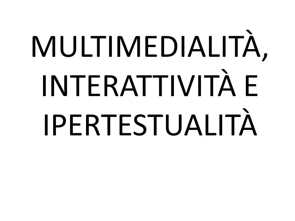 MULTIMEDIALITÀ, INTERATTIVITÀ E IPERTESTUALITÀ