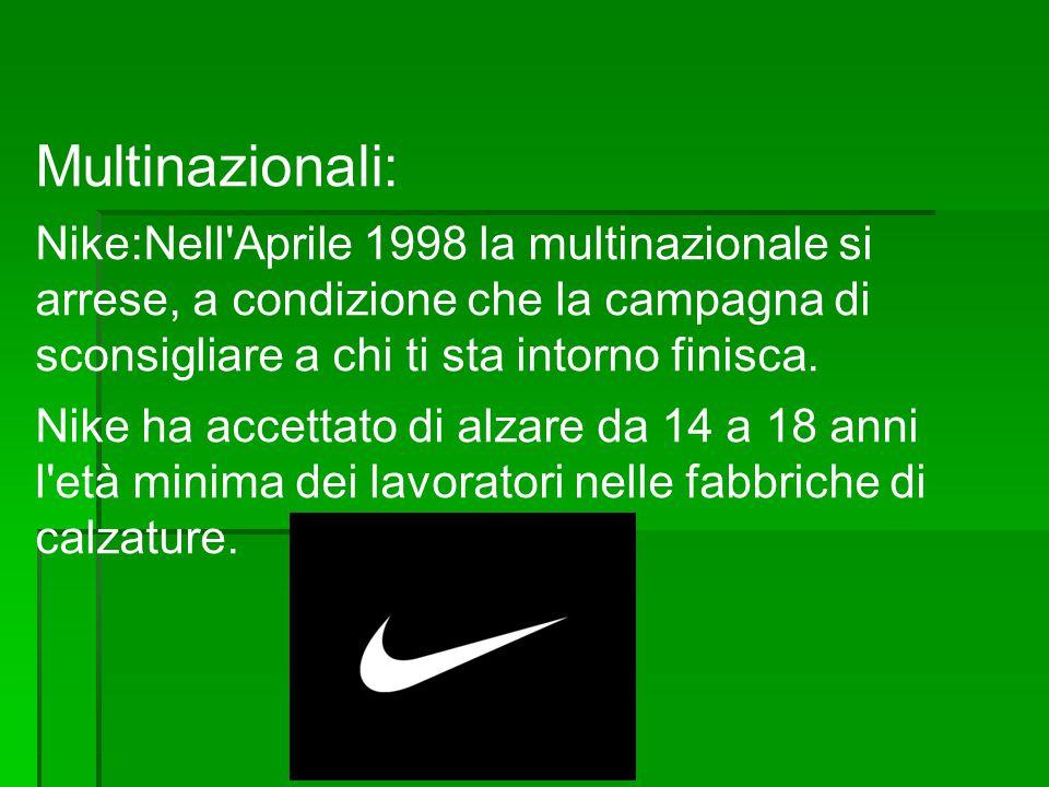 Multinazionali: Nike:Nell Aprile 1998 la multinazionale si arrese, a condizione che la campagna di sconsigliare a chi ti sta intorno finisca.