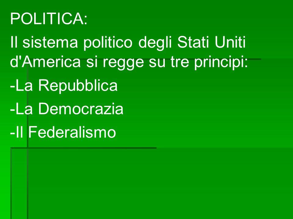 POLITICA: Il sistema politico degli Stati Uniti d America si regge su tre principi: -La Repubblica.