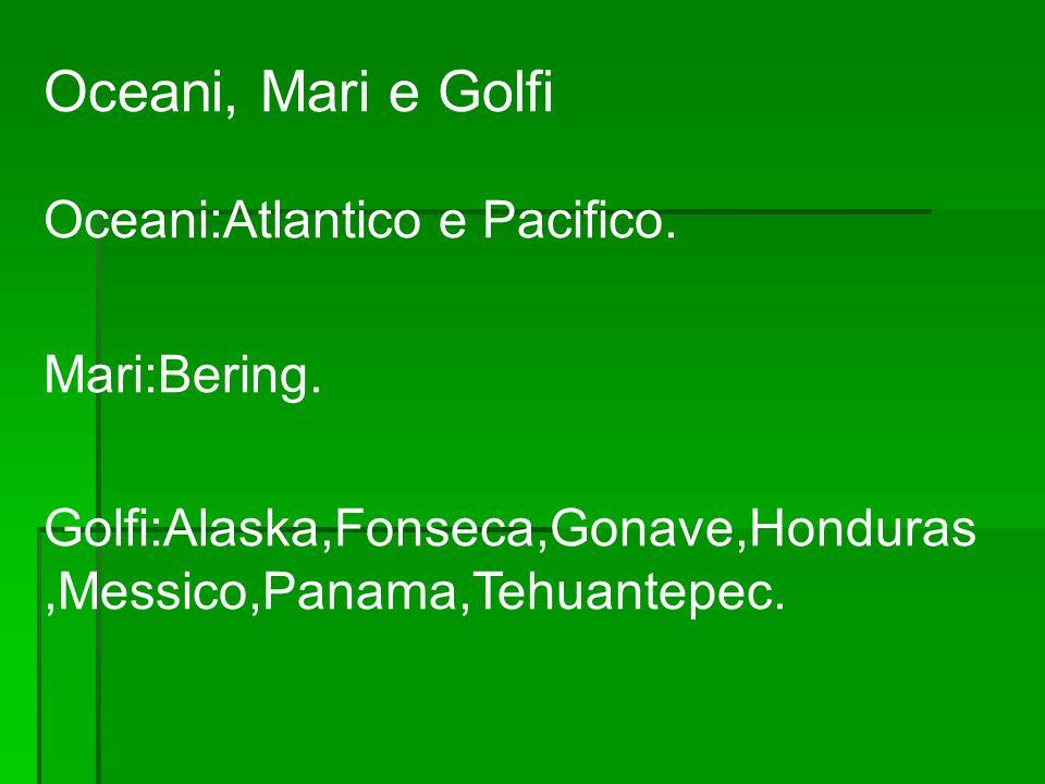 Oceani, Mari e Golfi Oceani:Atlantico e Pacifico. Mari:Bering.