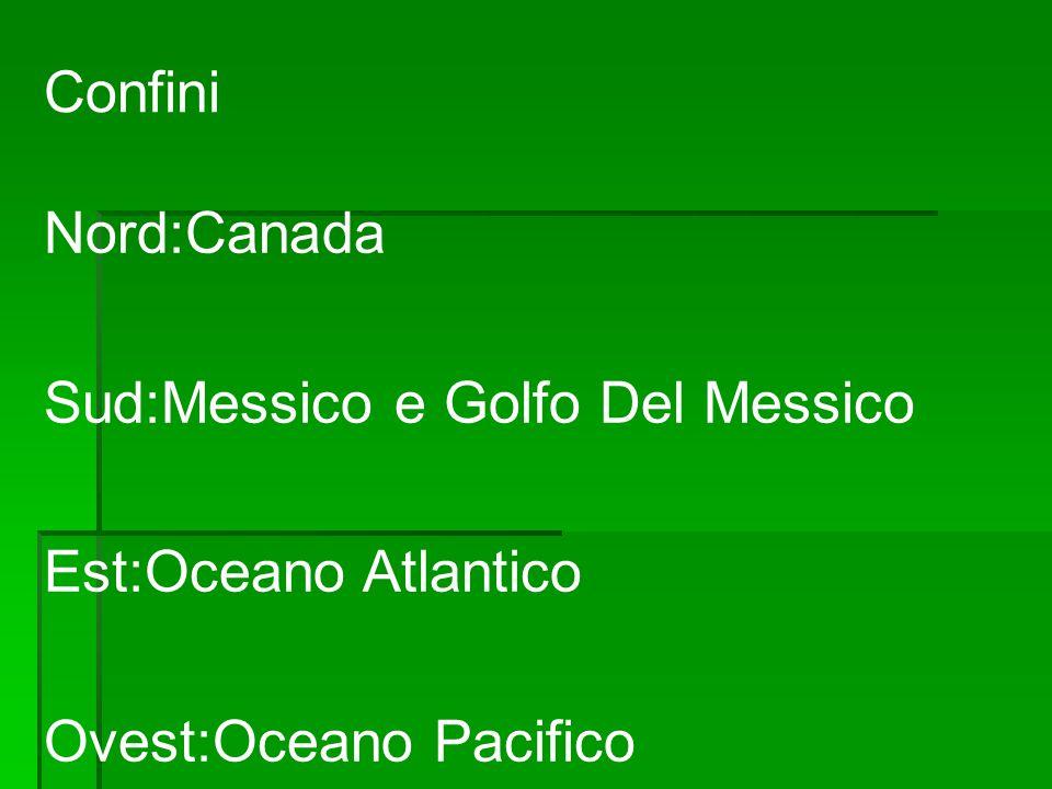 Confini Nord:Canada Sud:Messico e Golfo Del Messico Est:Oceano Atlantico Ovest:Oceano Pacifico