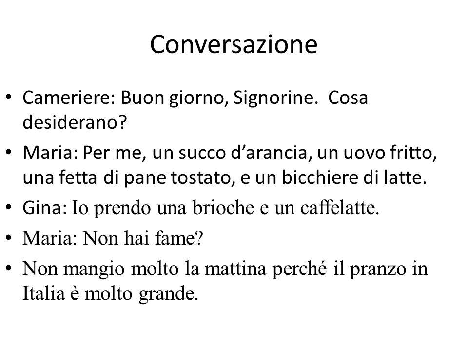 Conversazione Cameriere: Buon giorno, Signorine. Cosa desiderano