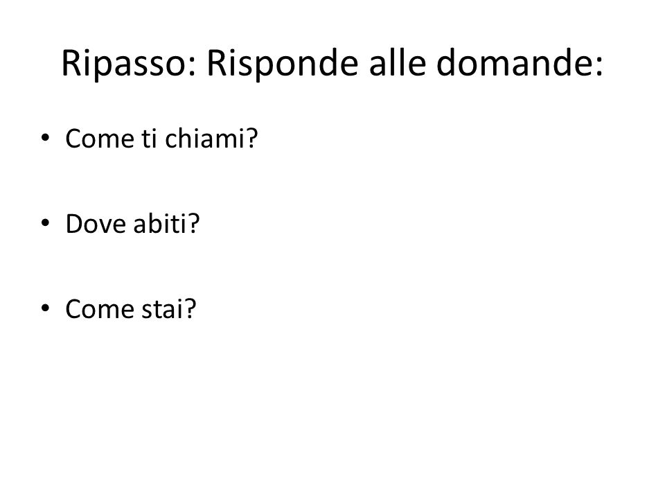 Ripasso: Risponde alle domande: