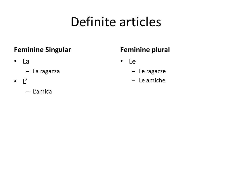 Definite articles Feminine Singular Feminine plural La L' Le