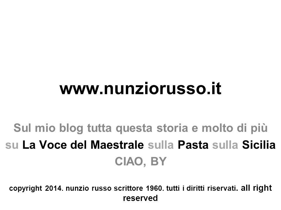 www.nunziorusso.it Sul mio blog tutta questa storia e molto di più