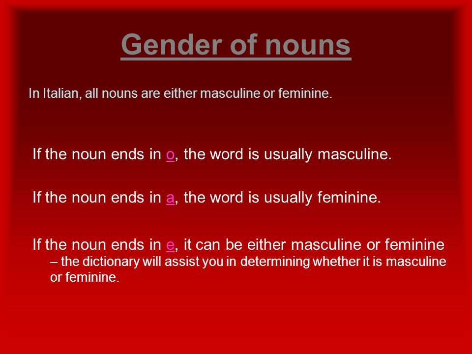Gender of nouns If the noun ends in o, the word is usually masculine.