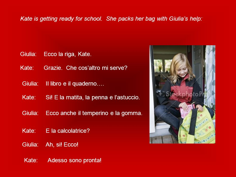 Kate is getting ready for school. She packs her bag with Giulia's help: