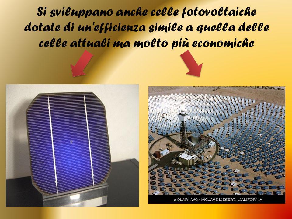Si sviluppano anche celle fotovoltaiche dotate di un efficienza simile a quella delle celle attuali ma molto più economiche