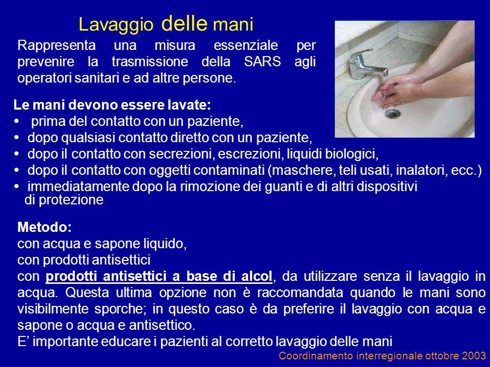 Lavaggio delle mani Rappresenta una misura essenziale per prevenire la trasmissione della SARS agli operatori sanitari e ad altre persone.