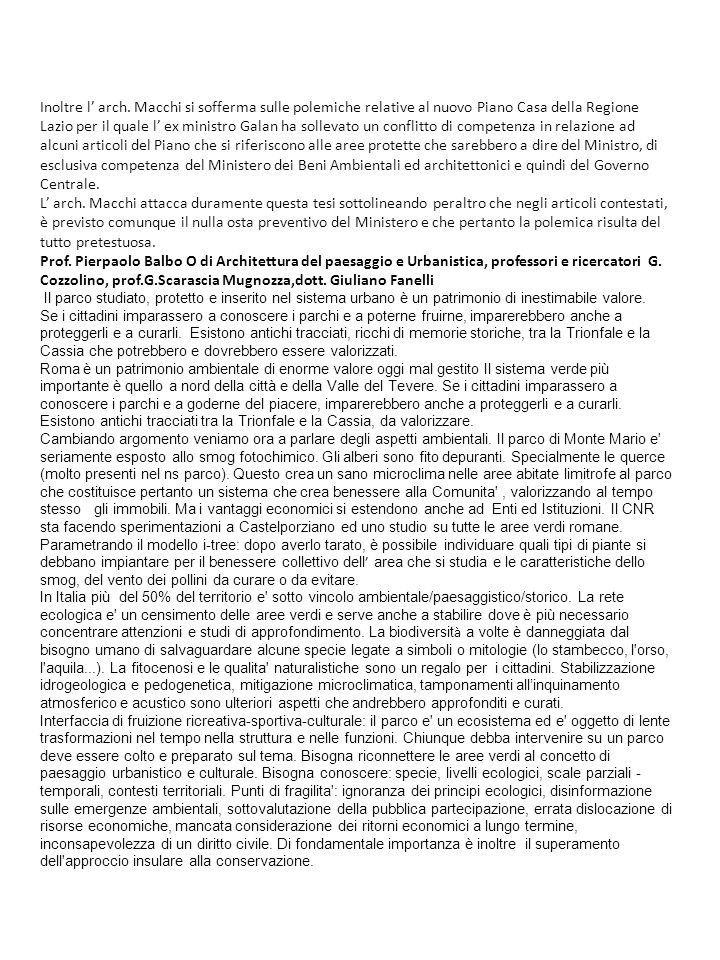 Inoltre l' arch. Macchi si sofferma sulle polemiche relative al nuovo Piano Casa della Regione Lazio per il quale l' ex ministro Galan ha sollevato un conflitto di competenza in relazione ad alcuni articoli del Piano che si riferiscono alle aree protette che sarebbero a dire del Ministro, di esclusiva competenza del Ministero dei Beni Ambientali ed architettonici e quindi del Governo Centrale.