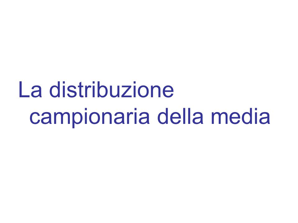 La distribuzione campionaria della media