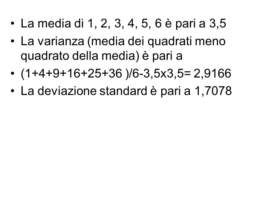 La media di 1, 2, 3, 4, 5, 6 è pari a 3,5 La varianza (media dei quadrati meno quadrato della media) è pari a.