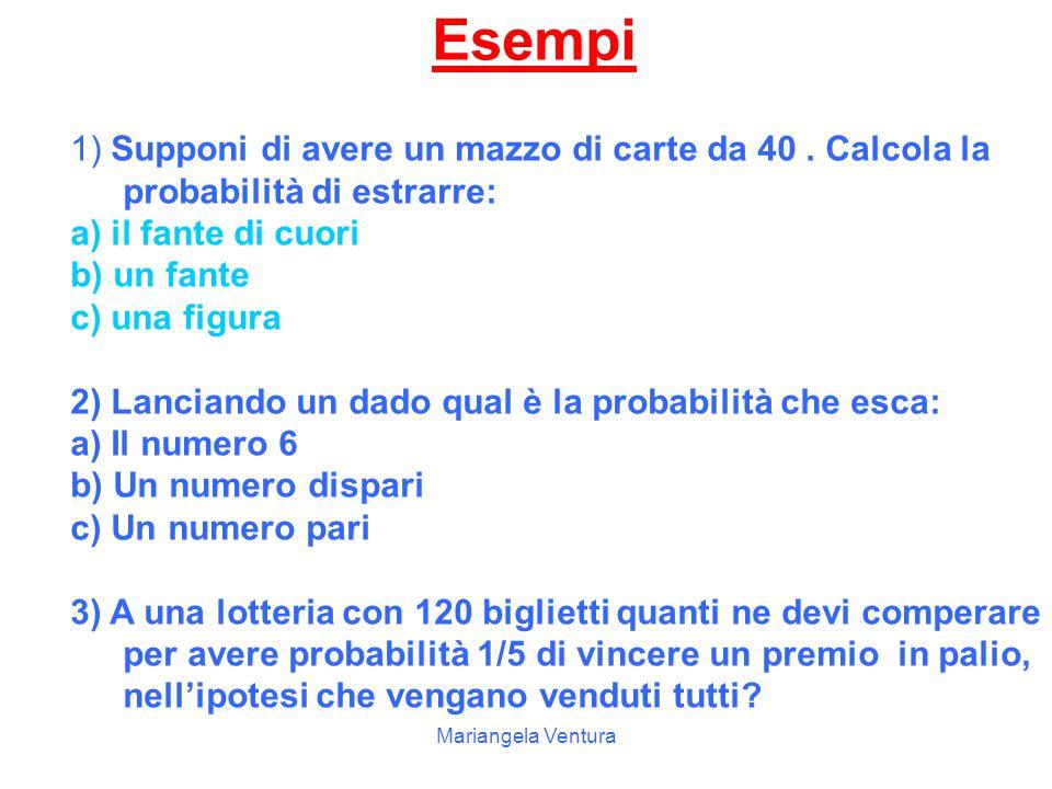 Esempi 1) Supponi di avere un mazzo di carte da 40 . Calcola la probabilità di estrarre: a) il fante di cuori.