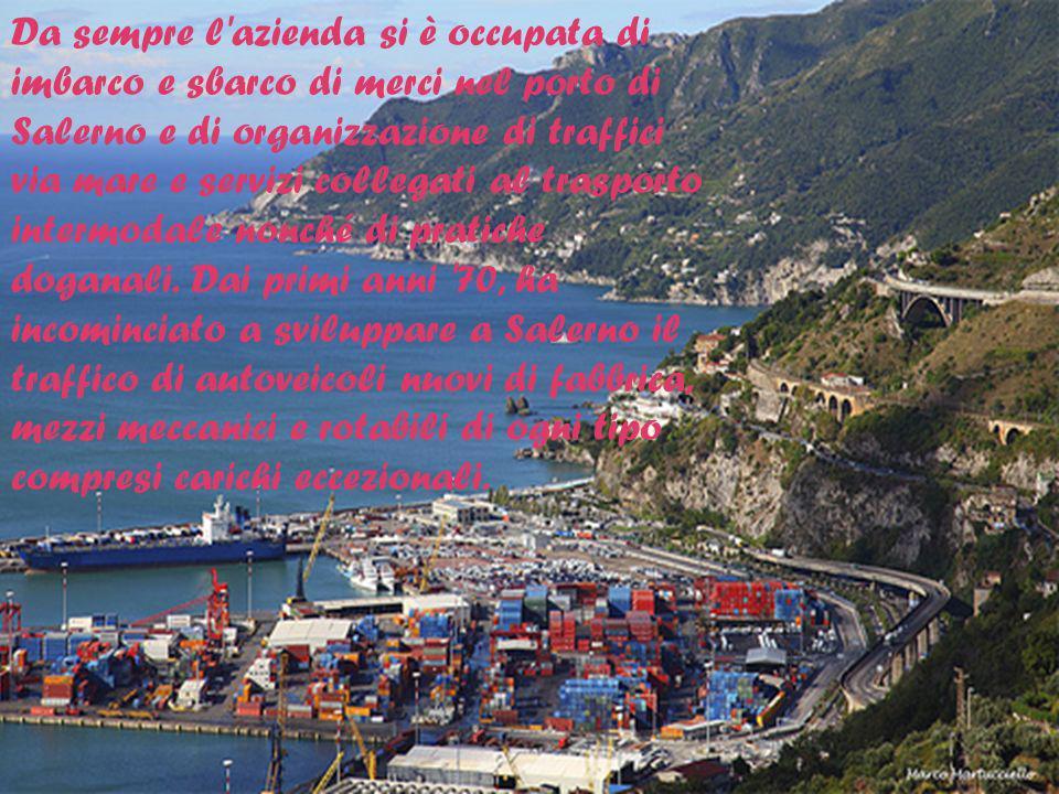 Da sempre l azienda si è occupata di imbarco e sbarco di merci nel porto di Salerno e di organizzazione di traffici via mare e servizi collegati al trasporto intermodale nonché di pratiche doganali.