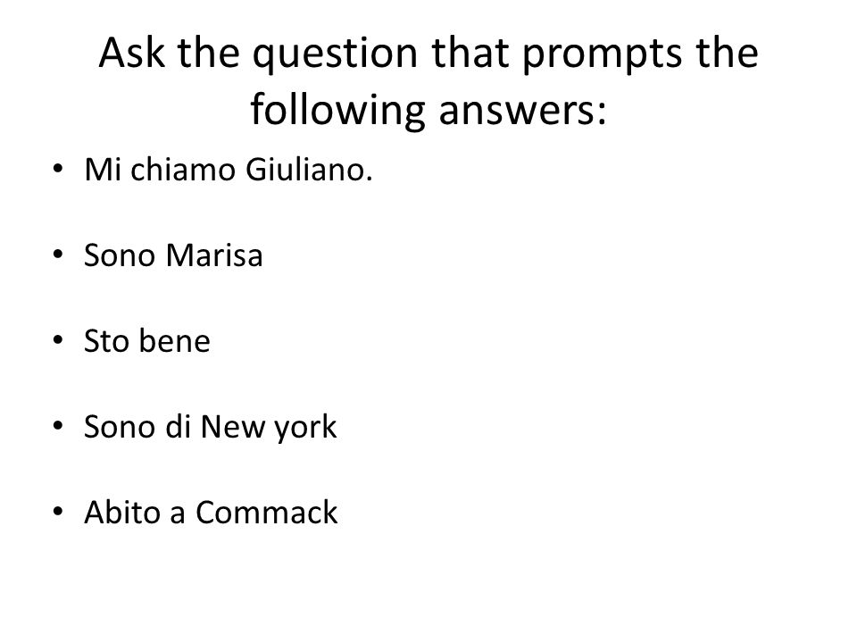 Ask the question that prompts the following answers: