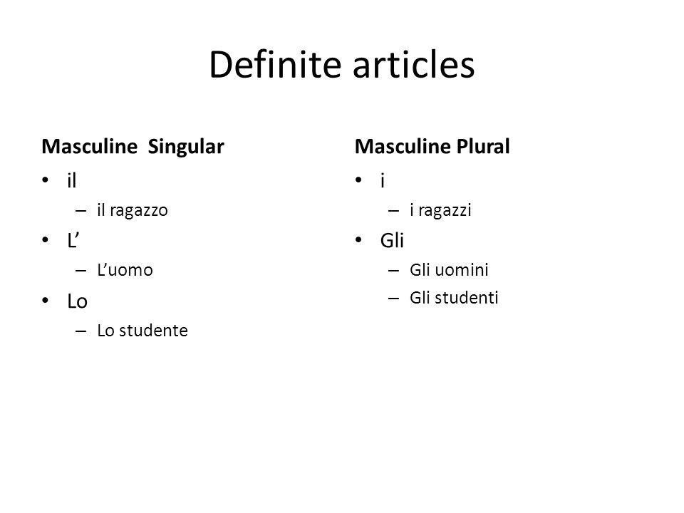 Definite articles Masculine Singular Masculine Plural il L' Lo i Gli