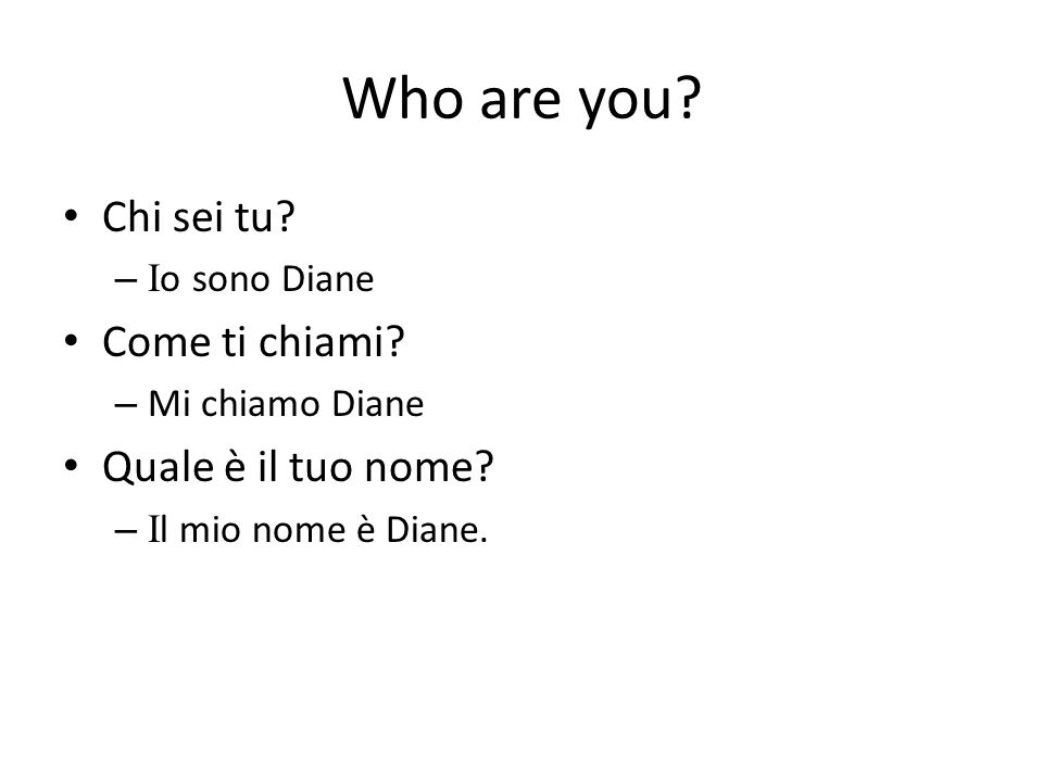 Who are you Chi sei tu Come ti chiami Quale è il tuo nome
