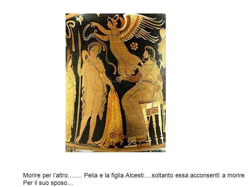 Morire per l'altro……. Pelia e la figlia Alcesti…