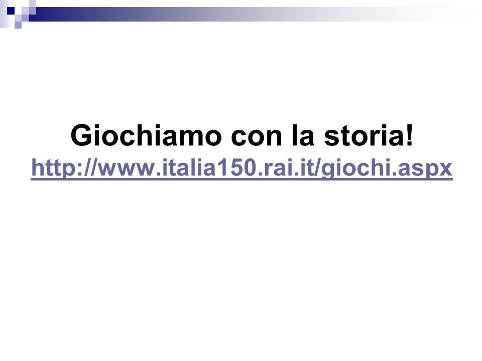 Giochiamo con la storia! http://www.italia150.rai.it/giochi.aspx