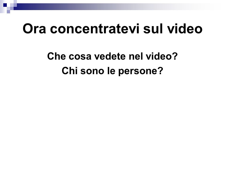 Ora concentratevi sul video