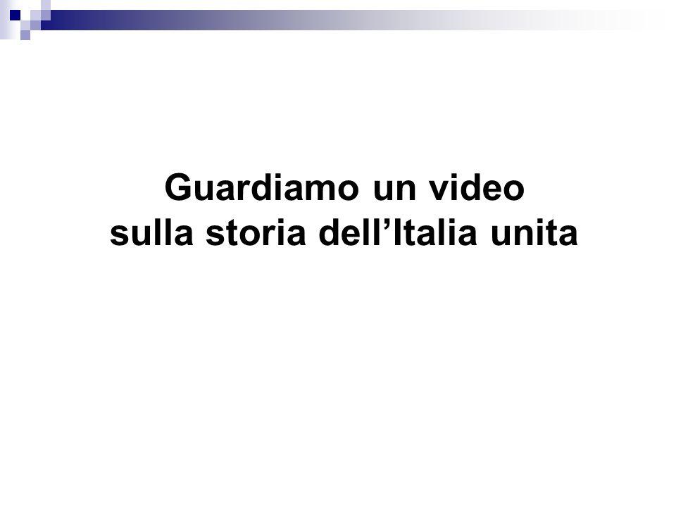 Guardiamo un video sulla storia dell'Italia unita