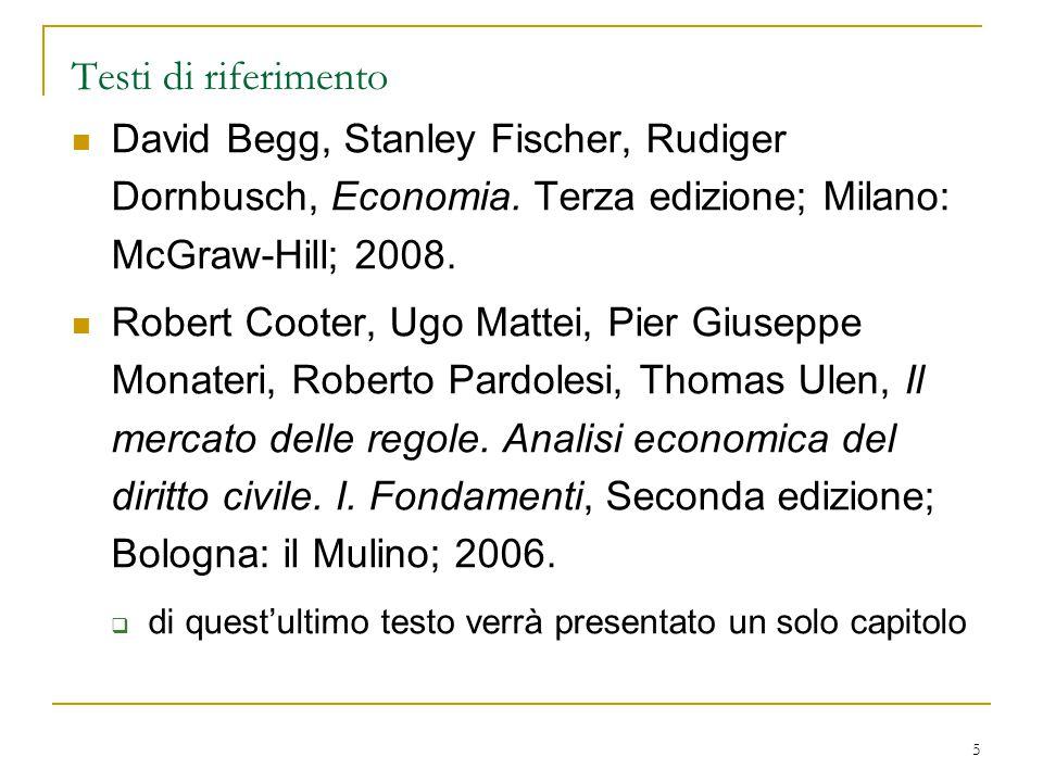 Testi di riferimento David Begg, Stanley Fischer, Rudiger Dornbusch, Economia. Terza edizione; Milano: McGraw-Hill; 2008.