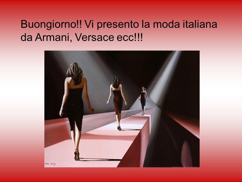 Buongiorno!! Vi presento la moda italiana da Armani, Versace ecc!!!