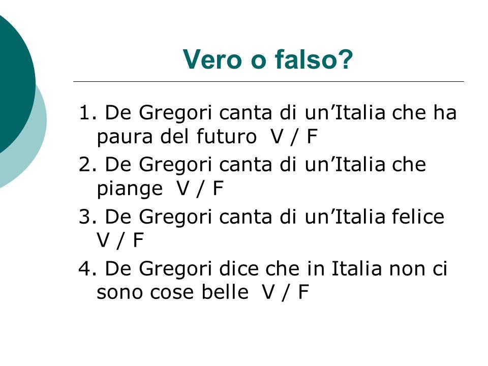 Vero o falso 1. De Gregori canta di un'Italia che ha paura del futuro V / F. 2. De Gregori canta di un'Italia che piange V / F.