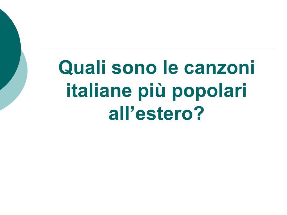 Quali sono le canzoni italiane più popolari all'estero