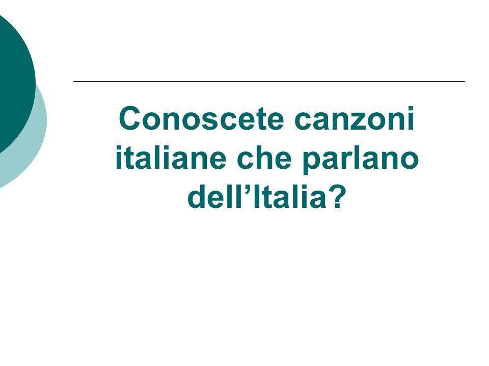 Conoscete canzoni italiane che parlano dell'Italia