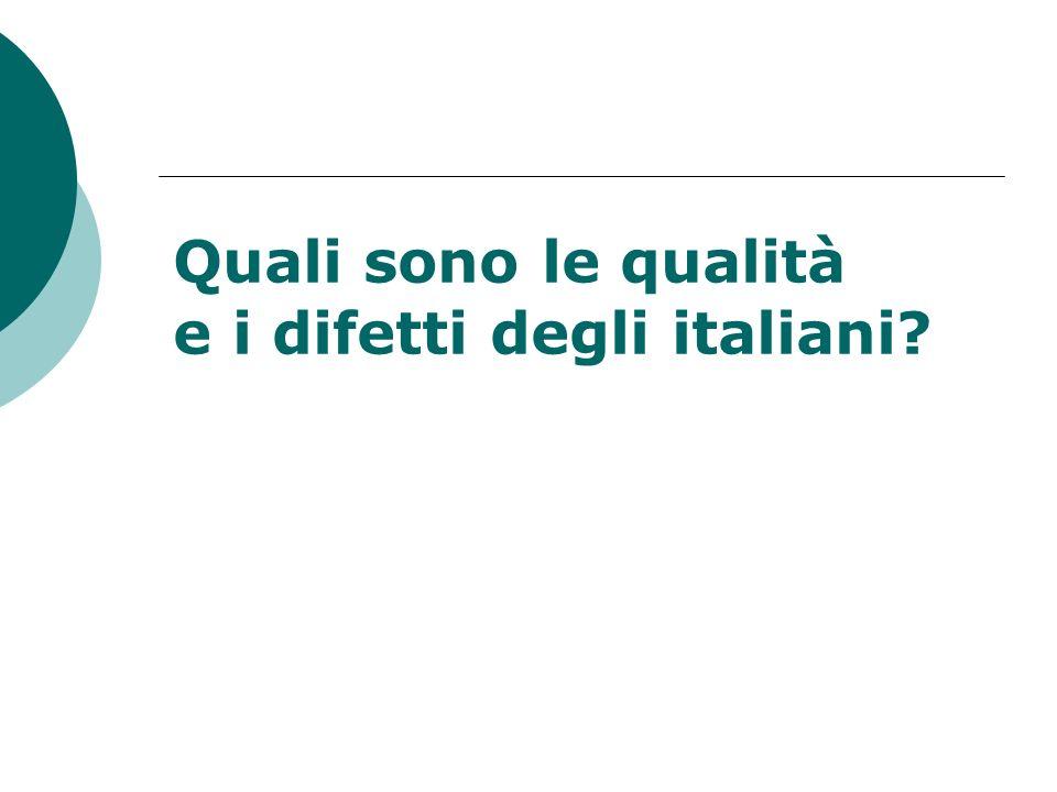 Quali sono le qualità e i difetti degli italiani