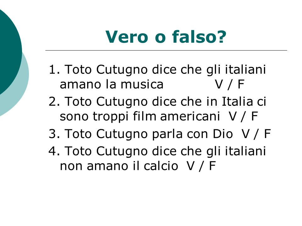 Vero o falso 1. Toto Cutugno dice che gli italiani amano la musica V / F.
