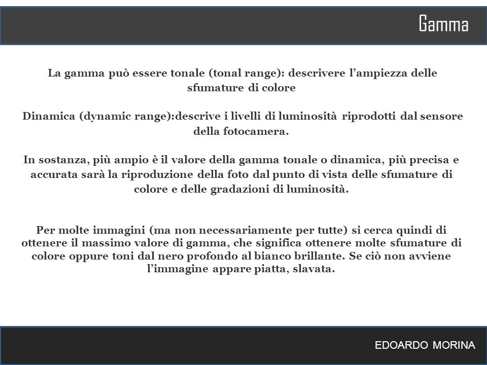 Gamma La gamma può essere tonale (tonal range): descrivere l'ampiezza delle sfumature di colore.