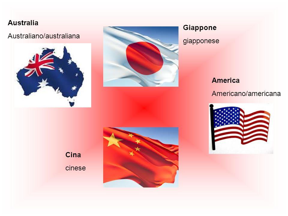 Australia Australiano/australiana Giappone giapponese America Americano/americana Cina cinese