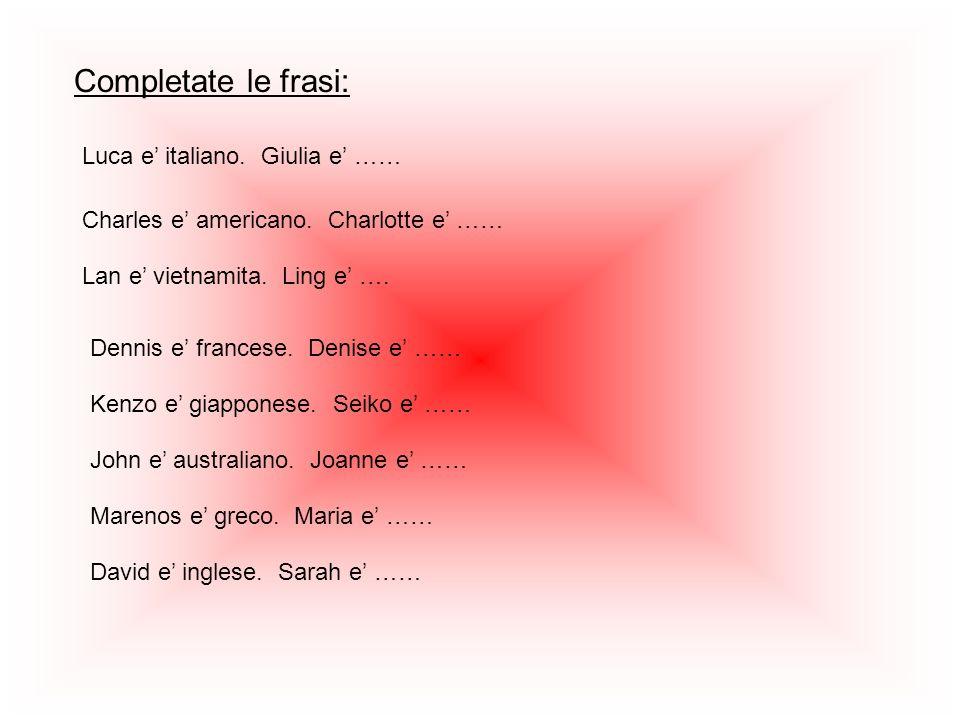 Completate le frasi: Luca e' italiano. Giulia e' ……