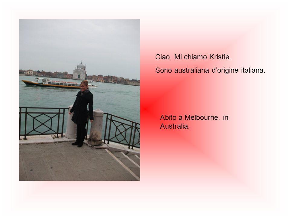 Ciao. Mi chiamo Kristie. Sono australiana d'origine italiana. Abito a Melbourne, in Australia.
