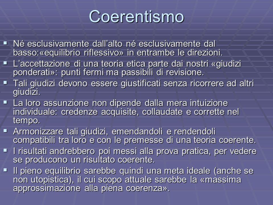 Coerentismo Né esclusivamente dall'alto né esclusivamente dal basso:«equilibrio riflessivo» in entrambe le direzioni.
