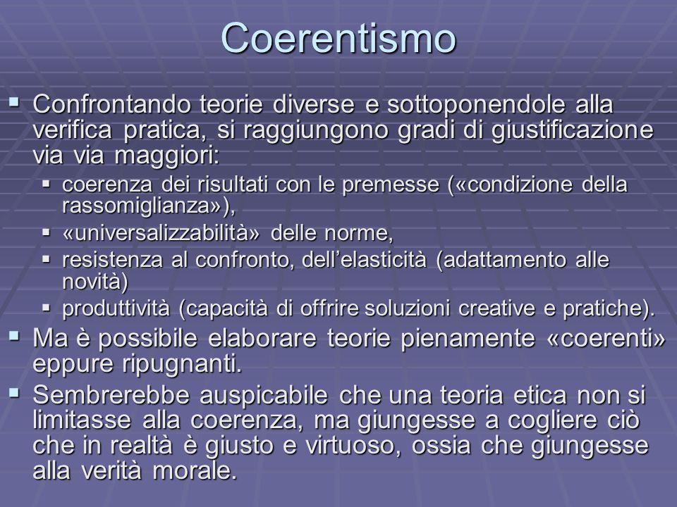 Coerentismo Confrontando teorie diverse e sottoponendole alla verifica pratica, si raggiungono gradi di giustificazione via via maggiori:
