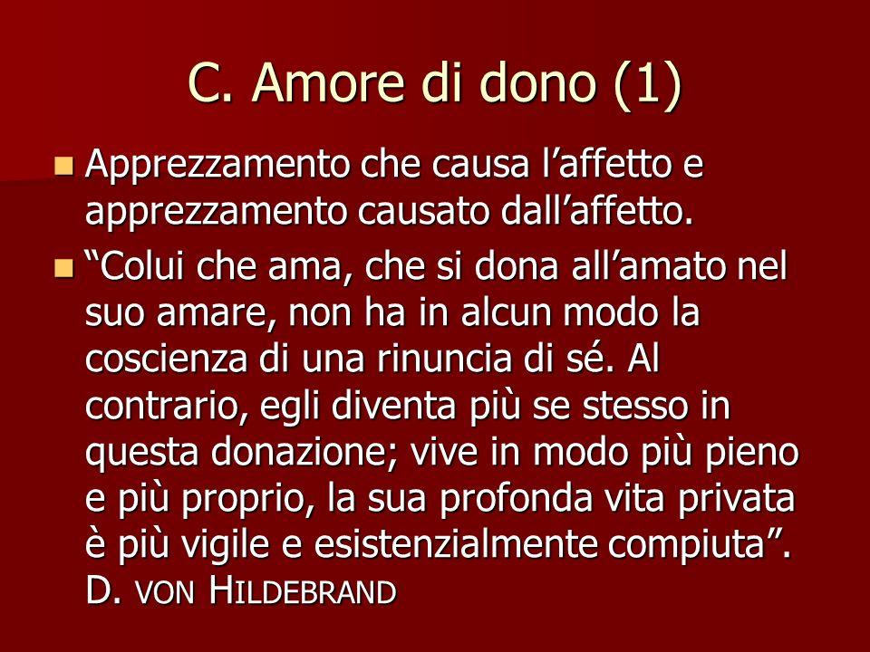 C. Amore di dono (1) Apprezzamento che causa l'affetto e apprezzamento causato dall'affetto.