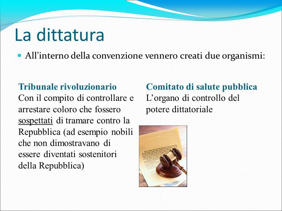 La dittatura All'interno della convenzione vennero creati due organismi: Tribunale rivoluzionario.