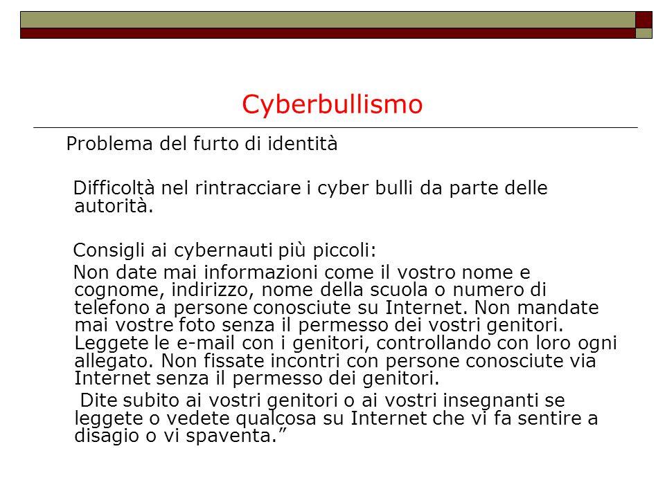 Cyberbullismo Problema del furto di identità. Difficoltà nel rintracciare i cyber bulli da parte delle autorità.