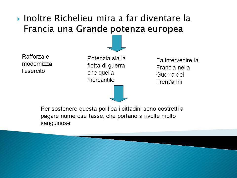 Inoltre Richelieu mira a far diventare la Francia una Grande potenza europea