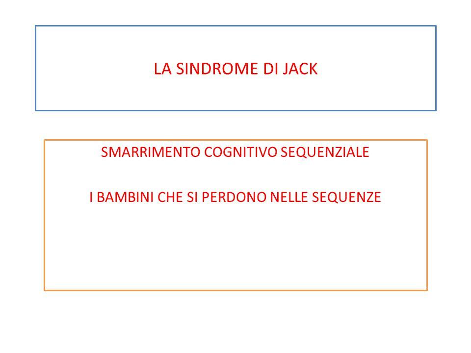LA SINDROME DI JACK SMARRIMENTO COGNITIVO SEQUENZIALE
