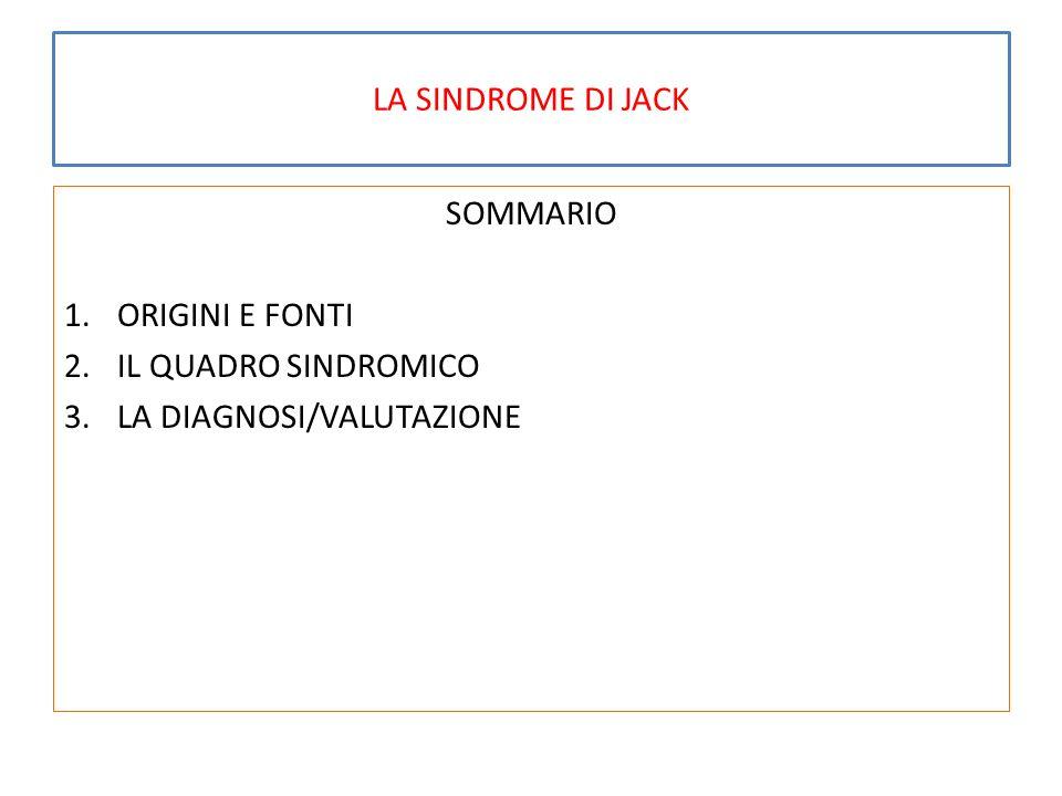 LA SINDROME DI JACK SOMMARIO ORIGINI E FONTI IL QUADRO SINDROMICO LA DIAGNOSI/VALUTAZIONE