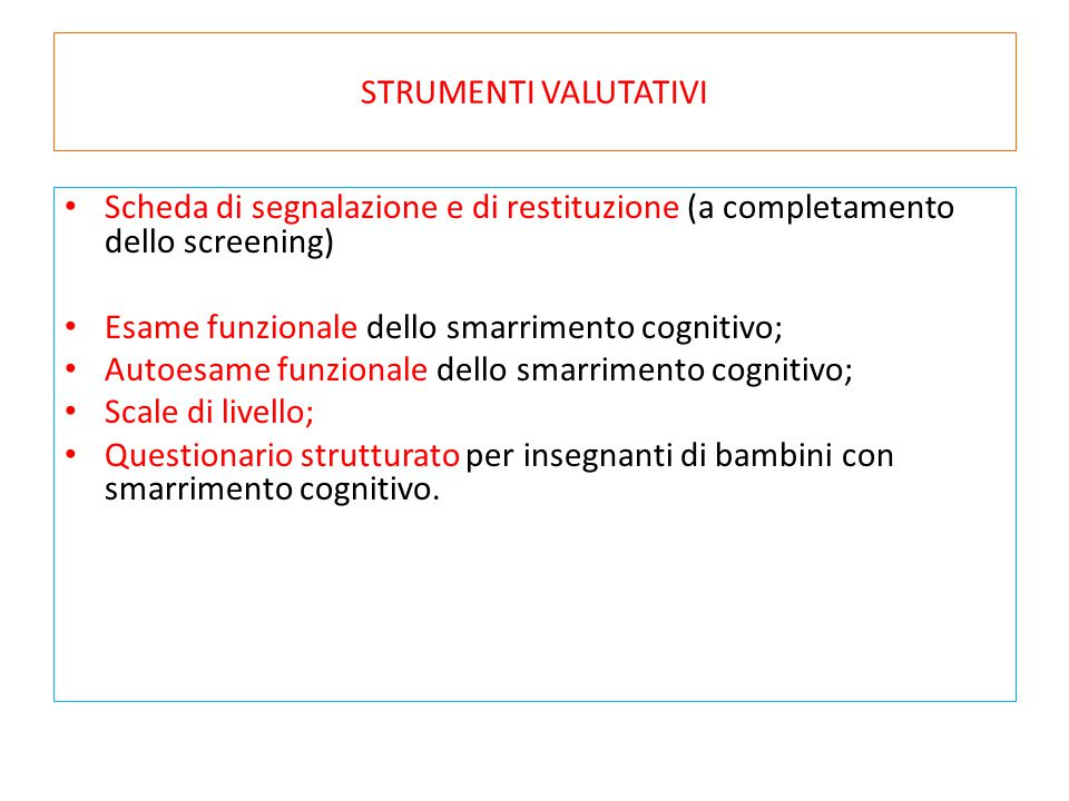 STRUMENTI VALUTATIVI Scheda di segnalazione e di restituzione (a completamento dello screening) Esame funzionale dello smarrimento cognitivo;