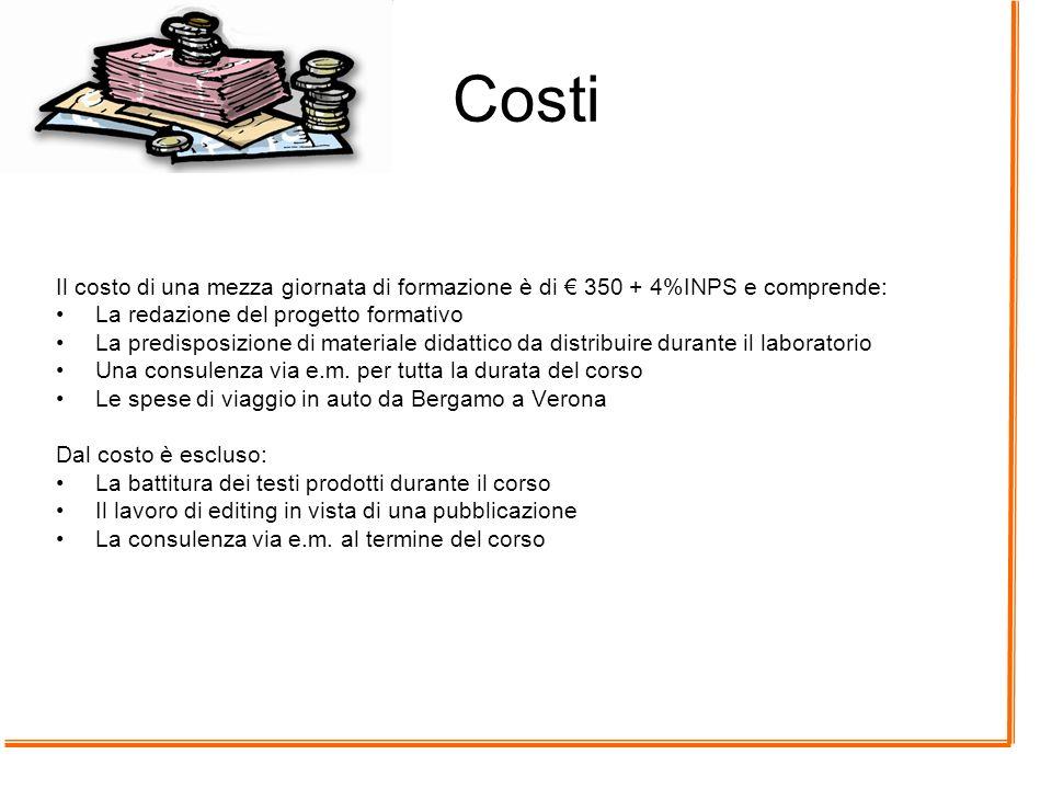 Costi Il costo di una mezza giornata di formazione è di € 350 + 4%INPS e comprende: La redazione del progetto formativo.