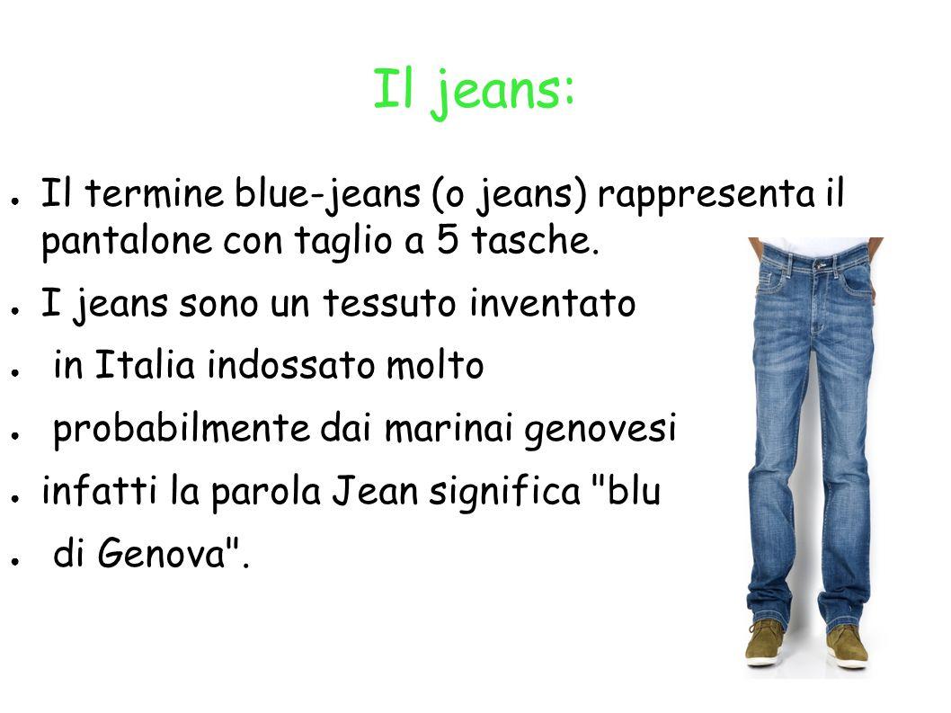 Il jeans: Il termine blue-jeans (o jeans) rappresenta il pantalone con taglio a 5 tasche. I jeans sono un tessuto inventato.