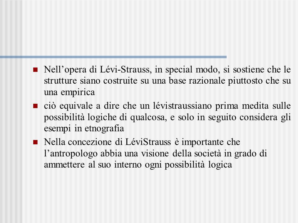 Nell'opera di Lévi-Strauss, in special modo, si sostiene che le strutture siano costruite su una base razionale piuttosto che su una empirica